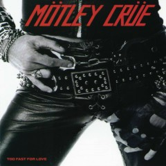 Too Fast For Love - Mötley Crüe