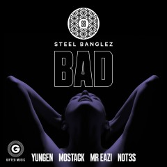 Bad (feat. Yungen, MoStack, Mr Eazi & Not3s) - Steel Banglez, Yungen, Mostack, Mr Eazi, Not3s