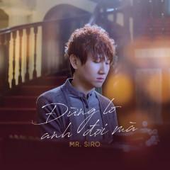 Đừng Lo Anh Đợi Mà (Single) - Mr Siro