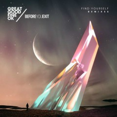 Find Yourself (Remixes) - Great Good Fine Ok, Before You Exit