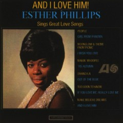 And I Love Him - Esther Phillips