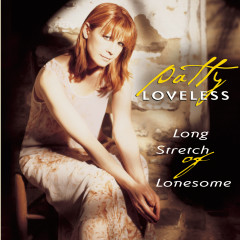 Long Stretch Of Lonesome - Patty Loveless