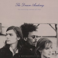 The Morning Lasted All Day - A Retrospective - The Dream Academy