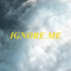 Ignore Me (Single)