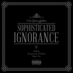 Sophisticated Ignorance - Da YoungFellaz