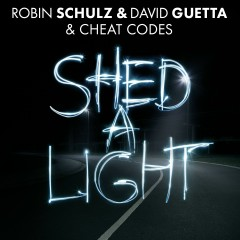 Shed a Light - Robin Schulz, David Guetta, Cheat Codes