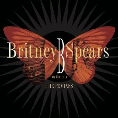 B in the Mix, The Remixes [Deluxe Version] - Britney Spears