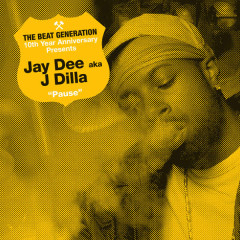 The Beat Generation 10th Anniversary Presents: Jay Dee - Pause - Jay Dee