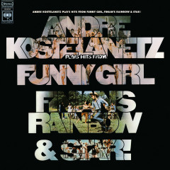 Hits from Funny Girl, Finian's Rainbow, and Star - Andre Kostelanetz & His Orchestra