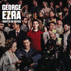 Wanted on Voyage (Expanded Edition) - George Ezra