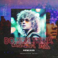 Do You Think About Me (Remixes) - Francesco Yates