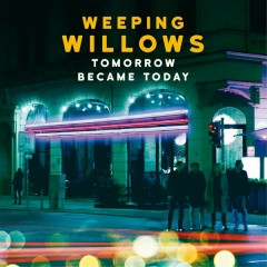Tomorrow Became Today - Weeping Willows