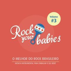 Rock Your Babies: O Melhor do Rock Brasileiro, Vol. 3 - Rock Your Babies