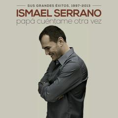 Papá Cúentame Otra Vez (Sus Grandes Éxitos 1997-2013) - Ismael Serrano