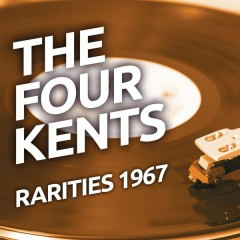 The Four Kents - Rarities 1967 - The Four Kents