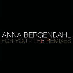 For You (The Remixes) - Anna Bergendahl
