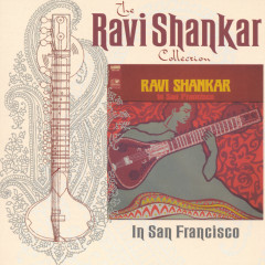 The Ravi Shankar Collection: In San Francisco - Ravi Shankar