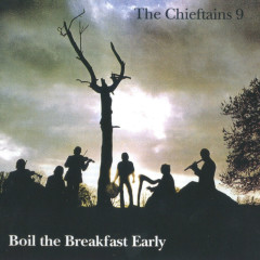9: Boil the Breakfast Early - The Chieftains