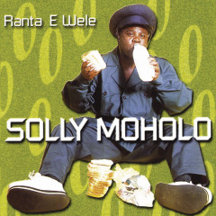Ranta E Wele - Solly Moholo