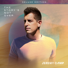 The Story's Not Over (Deluxe Edition) - Jeremy Camp