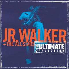 The Ultimate Collection:  Junior Walker And The All Starts - Jr. Walker & The All Stars