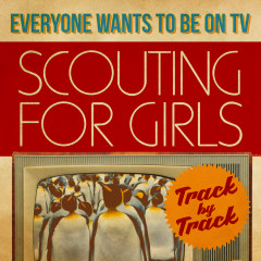 Everybody Wants To Be On TV - Track by Track - Scouting For Girls