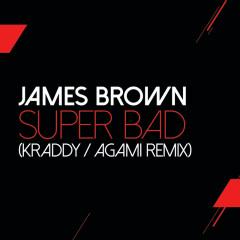 Super Bad (Kraddy / Agami Remix) - James Brown