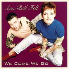 We Come We Go - Ann Bell Fell