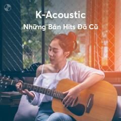 K-Acoustic Những Bản Hits Đã Cũ