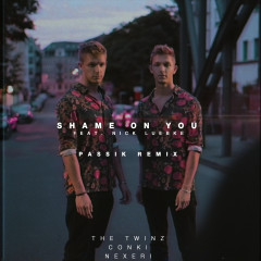 Shame On You (PASSIK Remix) - The Twinz, Nexeri, ConKi, Nick Luebke