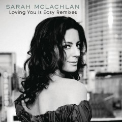 Loving You Is Easy Remixes - Sarah McLachlan