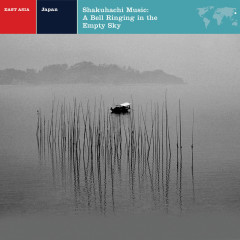 Shakuhachi Music: A Bell Ringing in the Empty Sky - Various Artists