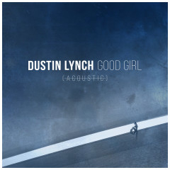 Good Girl (Acoustic) - Dustin Lynch