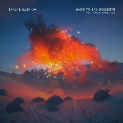 Hard To Say Goodbye (feat. Chloe Angelides) - Ekali, Illenium, Chloe Angelides