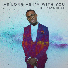 As Long As I'm With You (Single) - Omi, CMC$
