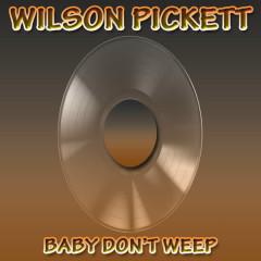Baby Don't Weep - Wilson Pickett