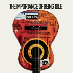 The Importance Of Being Idle - Oasis