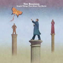 Stupid Things That Mean the World - Tim Bowness