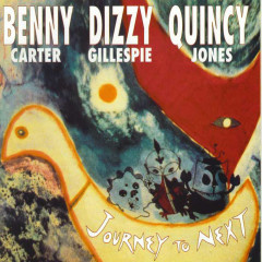 Journey To Next - Benny Carter, Dizzy Gillespie, Quincy Jones