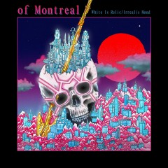 White Is Relic/Irrealis Mood - of Montreal