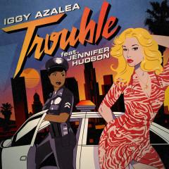 Trouble (Remixes) - Iggy Azalea, Jennifer Hudson