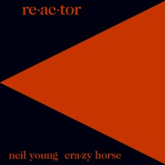 Re-ac-tor - Neil Young, Crazy Horse