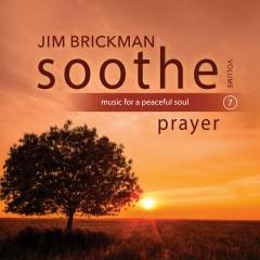 Soothe Vol. 7: Prayer (Music For A Peaceful Soul) - Jim Brickman