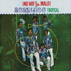 No Hay Quinto Malo - Acapulco Tropical