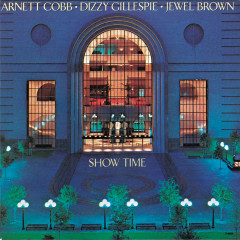 Show Time - Arnett Cobb, Dizzy Gillespie, Jewel Brown