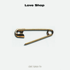 Det Løse Liv - Love Shop