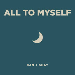 All To Myself (Single) - Dan + Shay