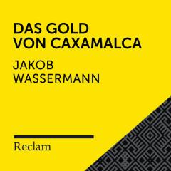 Wassermann: Das Gold von Caxamalca (Reclam Hörbuch) - Reclam Hörbücher,Winfried Frey,Jakob Wassermann
