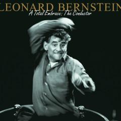 Leonard Bernstein - A Total Embrace: The Conductor - Leonard Bernstein