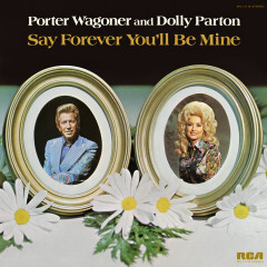 Say Forever You'll Be Mine - Porter Wagoner, Dolly Parton